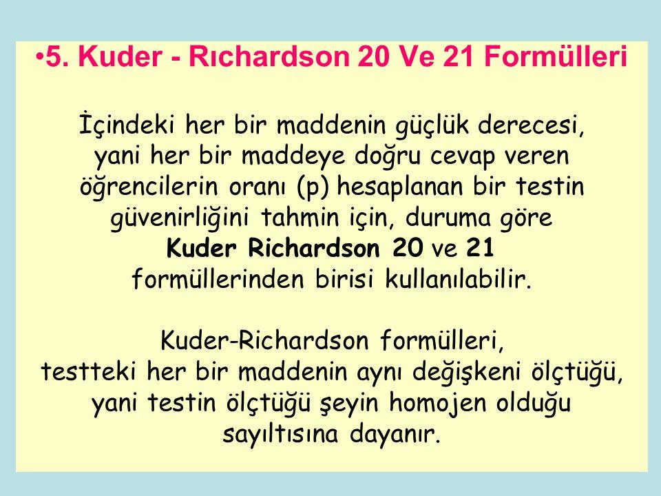•5. Kuder - Rıchardson 20 Ve 21 Formülleri İçindeki her bir maddenin güçlük derecesi, yani her bir maddeye doğru cevap veren öğrencilerin oranı (p) he