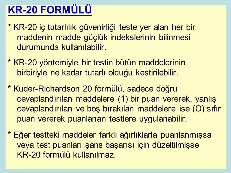 KR-20 FORMÜLÜ * KR-20 iç tutarlılık güvenirliği teste yer alan her bir maddenin madde güçlük indekslerinin bilinmesi durumunda kullanılabilir. * KR-20
