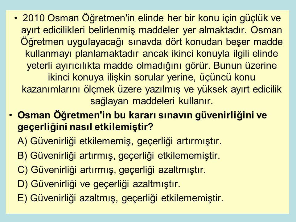 •2010 Osman Öğretmen'in elinde her bir konu için güçlük ve ayırt edicilikleri belirlenmiş maddeler yer almaktadır. Osman Öğretmen uygulayacağı sınavda