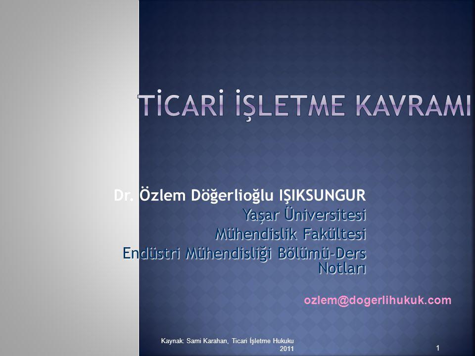 Dr. Özlem Döğerlioğlu IŞIKSUNGUR Yaşar Üniversitesi Mühendislik Fakültesi Endüstri Mühendisliği Bölümü-Ders Notları ozlem@dogerlihukuk.com 1 Kaynak: S