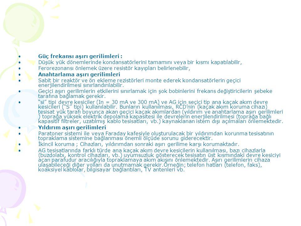 •Güç frekansı aşırı gerilimleri : •Düşük yük dönemlerinde kondansatörlerini tamamını veya bir kısmı kapatılabilir, •Ferorezonansı önlemek üzere resist