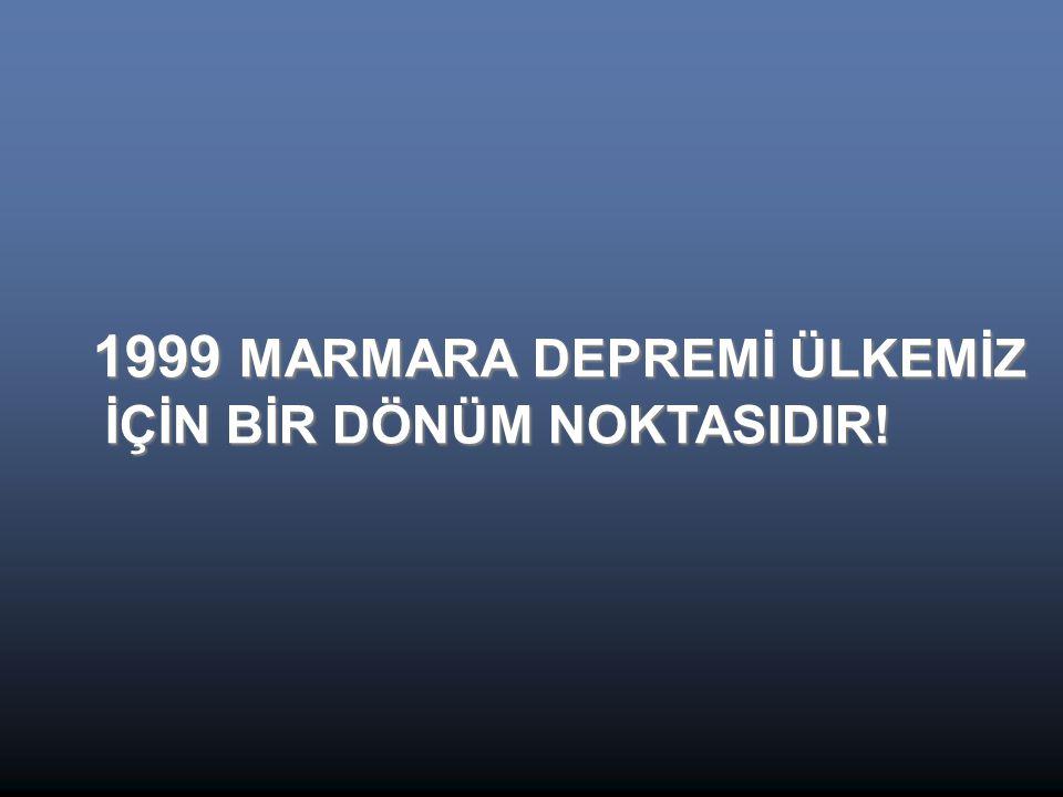 1999 MARMARA DEPREMİ ÜLKEMİZ 1999 MARMARA DEPREMİ ÜLKEMİZ İÇİN BİR DÖNÜM NOKTASIDIR.