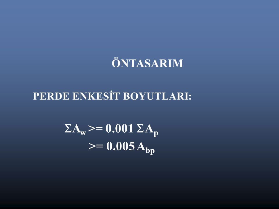 ÖNTASARIM PERDE ENKESİT BOYUTLARI:  A w >= 0.001  A p >= 0.005 A bp