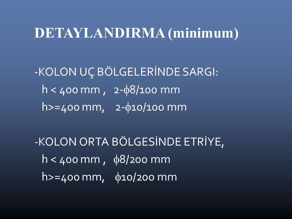 DETAYLANDIRMA (minimum) -KOLON UÇ BÖLGELERİNDE SARGI: h < 400 mm, 2-  8/100 mm h>=400 mm, 2-  10/100 mm -KOLON ORTA BÖLGESİNDE ETRİYE, h < 400 mm,  8/200 mm h>=400 mm,  10/200 mm