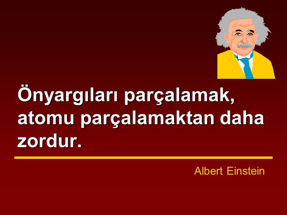 Önyargıları parçalamak, atomu parçalamaktan daha zordur. Albert Einstein