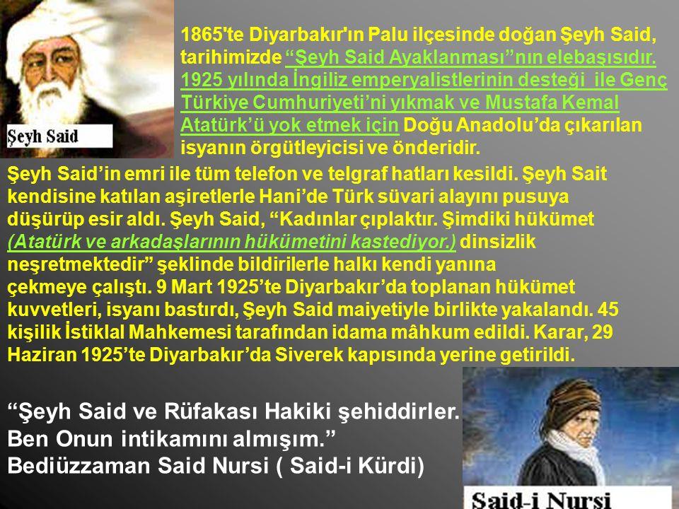 """1865'te Diyarbakır'ın Palu ilçesinde doğan Şeyh Said, tarihimizde """"Şeyh Said Ayaklanması""""nın elebaşısıdır. 1925 yılında İngiliz emperyalistlerinin des"""