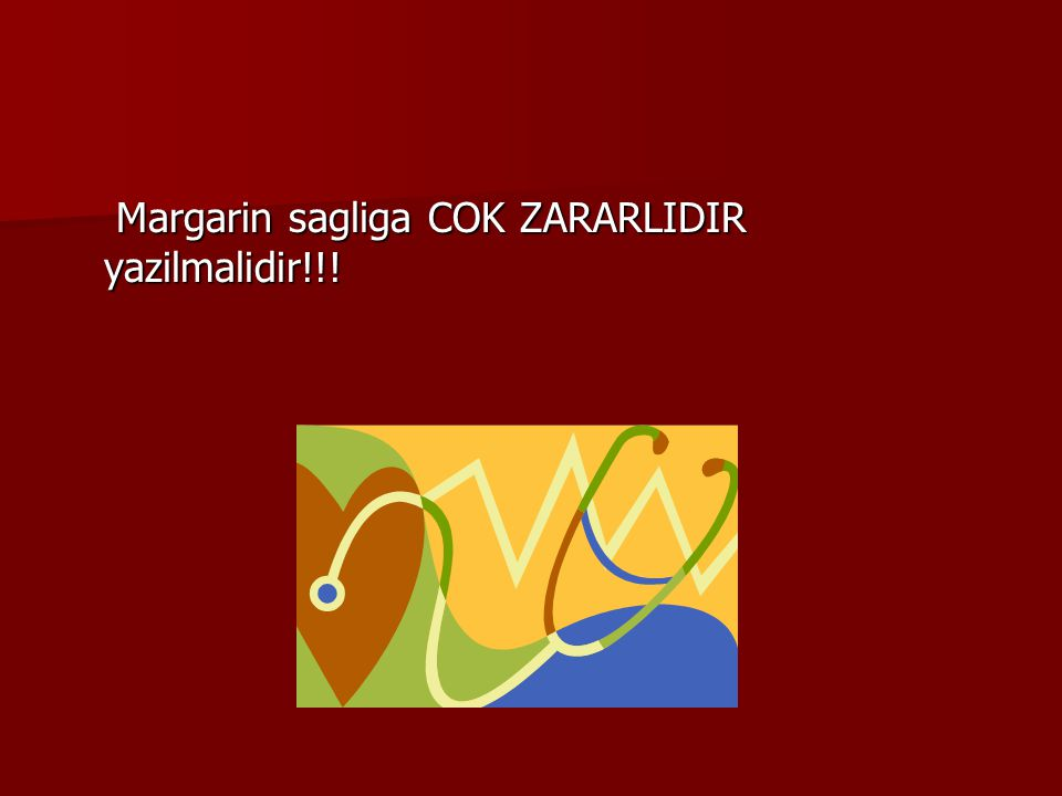 Margarin sagliga COK ZARARLIDIR yazilmalidir!!! Margarin sagliga COK ZARARLIDIR yazilmalidir!!!