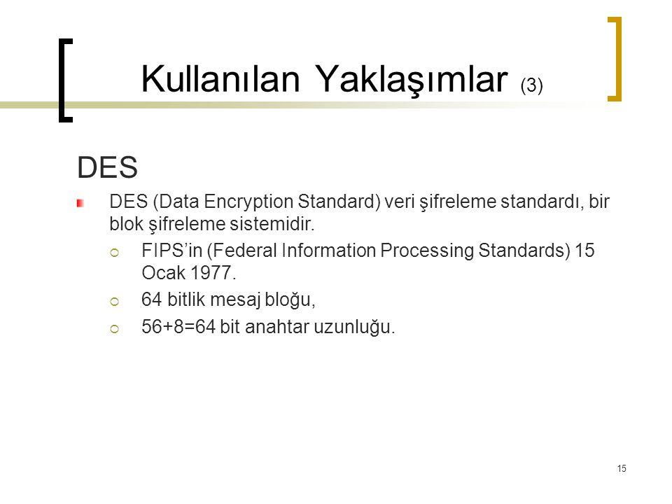 15 Kullanılan Yaklaşımlar (3) DES DES (Data Encryption Standard) veri şifreleme standardı, bir blok şifreleme sistemidir.  FIPS'in (Federal Informati