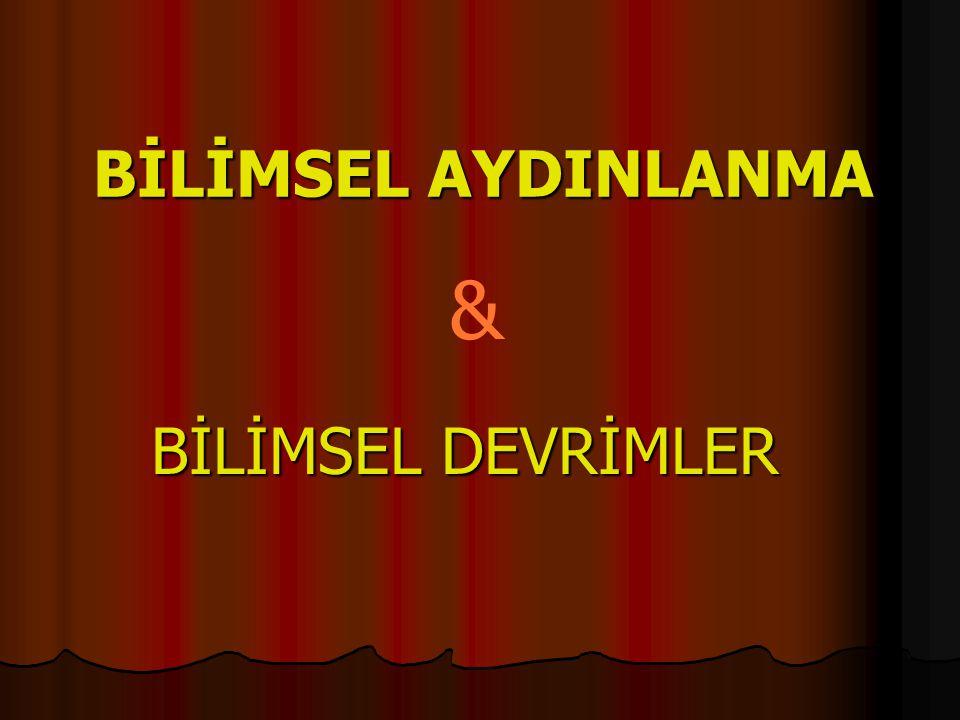 BİLİMSEL AYDINLANMA BİLİMSEL DEVRİMLER &