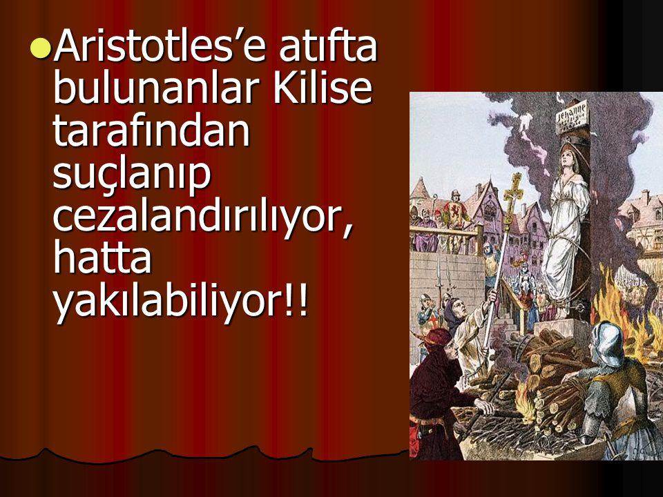  Aristotles'e atıfta bulunanlar Kilise tarafından suçlanıp cezalandırılıyor, hatta yakılabiliyor!!
