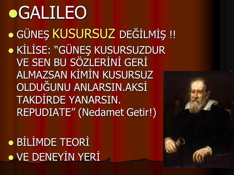 """ GALILEO  GÜNEŞ KUSURSUZ DEĞİLMİŞ !!  KİLİSE: """"GÜNEŞ KUSURSUZDUR VE SEN BU SÖZLERİNİ GERİ ALMAZSAN KİMİN KUSURSUZ OLDUĞUNU ANLARSIN.AKSİ TAKDİRDE Y"""