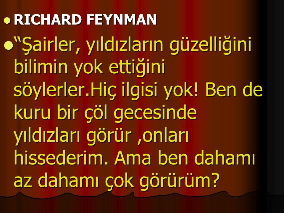 """ RICHARD FEYNMAN  """"Şairler, yıldızların güzelliğini bilimin yok ettiğini söylerler.Hiç ilgisi yok! Ben de kuru bir çöl gecesinde yıldızları görür,on"""
