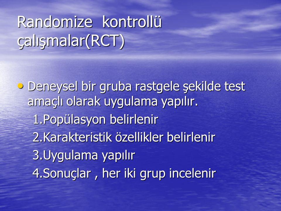 Randomize kontrollü çalışmalar(RCT) • Deneysel bir gruba rastgele şekilde test amaçlı olarak uygulama yapılır. 1.Popülasyon belirlenir 1.Popülasyon be