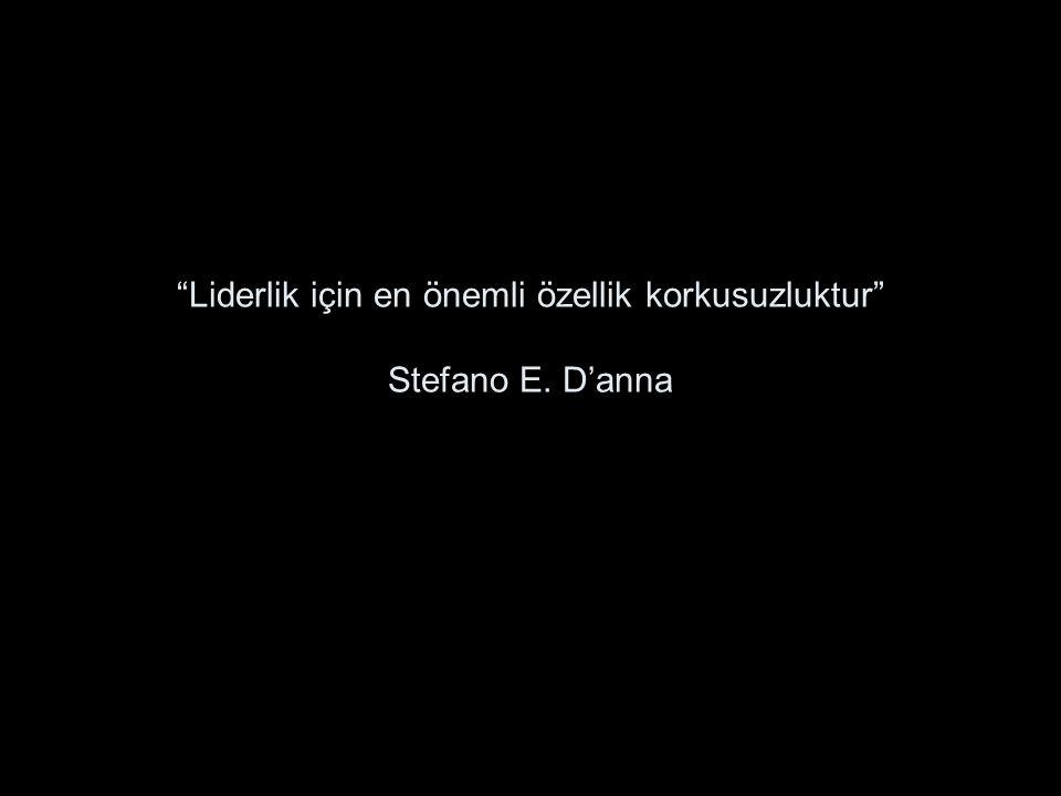 """""""Liderlik için en önemli özellik korkusuzluktur"""" Stefano E. D'anna"""