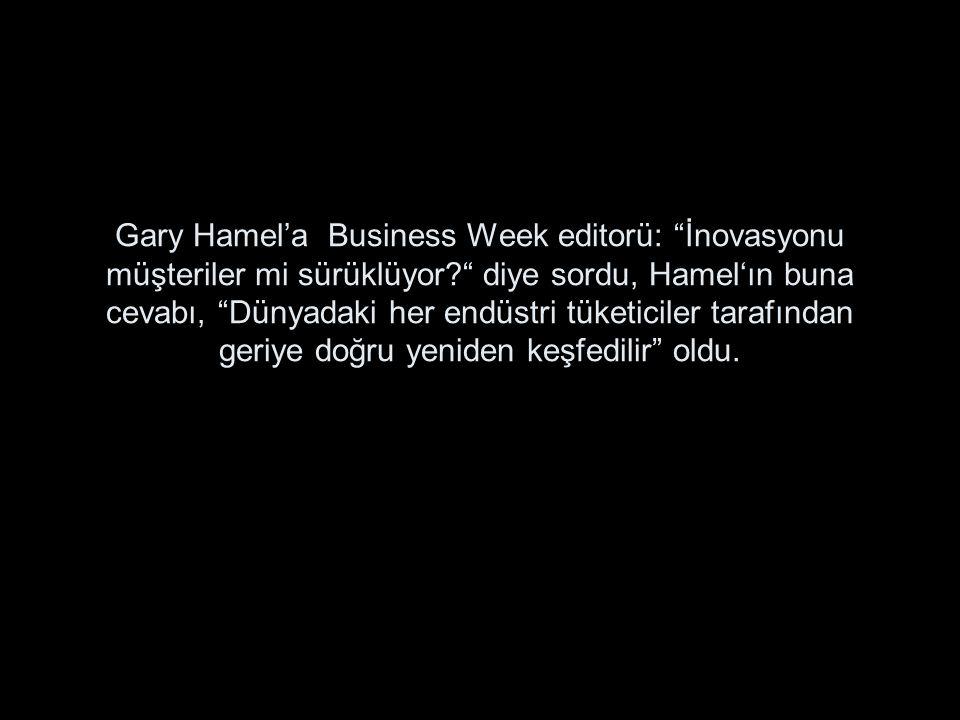 """Gary Hamel'a Business Week editorü: """"İnovasyonu müşteriler mi sürüklüyor?"""" diye sordu, Hamel'ın buna cevabı, """"Dünyadaki her endüstri tüketiciler taraf"""