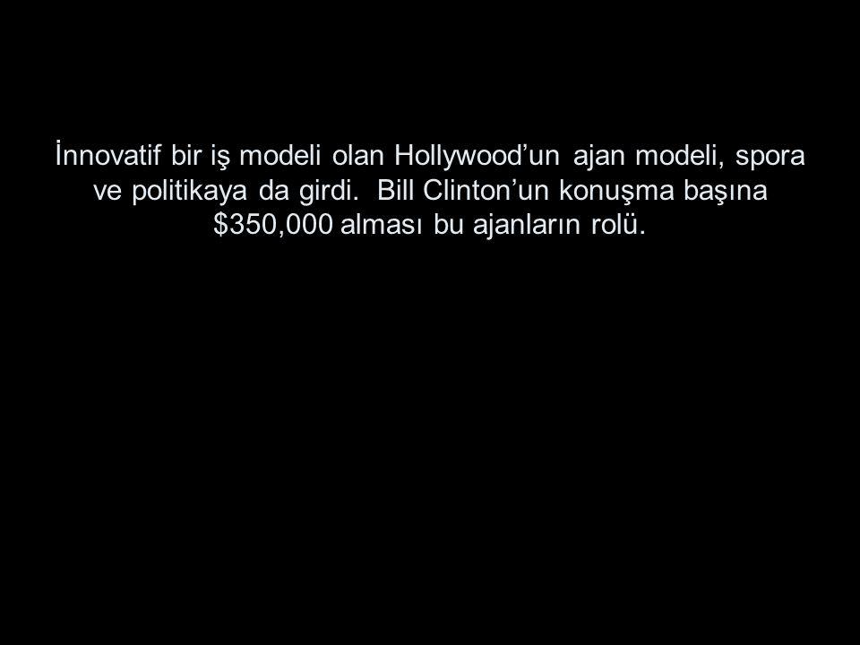 İnnovatif bir iş modeli olan Hollywood'un ajan modeli, spora ve politikaya da girdi. Bill Clinton'un konuşma başına $350,000 alması bu ajanların rolü.