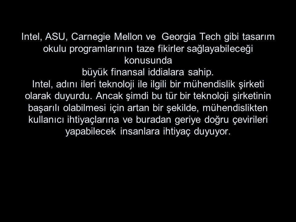 Intel, ASU, Carnegie Mellon ve Georgia Tech gibi tasarım okulu programlarının taze fikirler sağlayabileceği konusunda büyük finansal iddialara sahip.