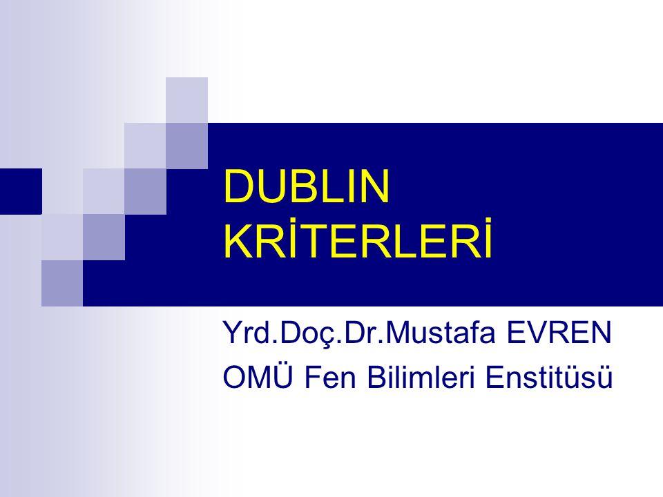 DUBLIN KRİTERLERİ Yrd.Doç.Dr.Mustafa EVREN OMÜ Fen Bilimleri Enstitüsü