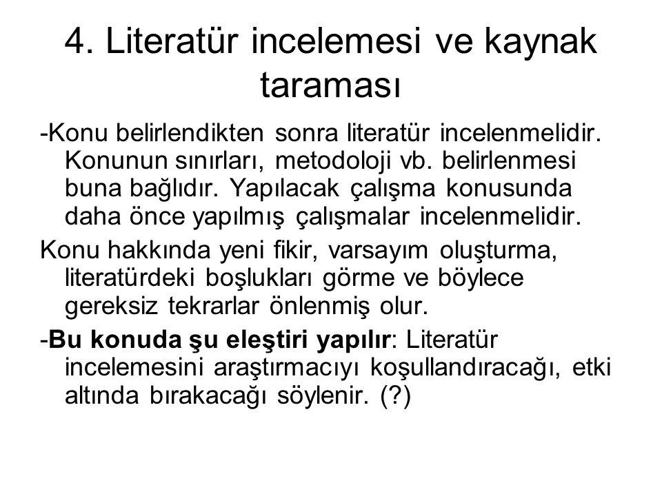 4. Literatür incelemesi ve kaynak taraması -Konu belirlendikten sonra literatür incelenmelidir. Konunun sınırları, metodoloji vb. belirlenmesi buna ba