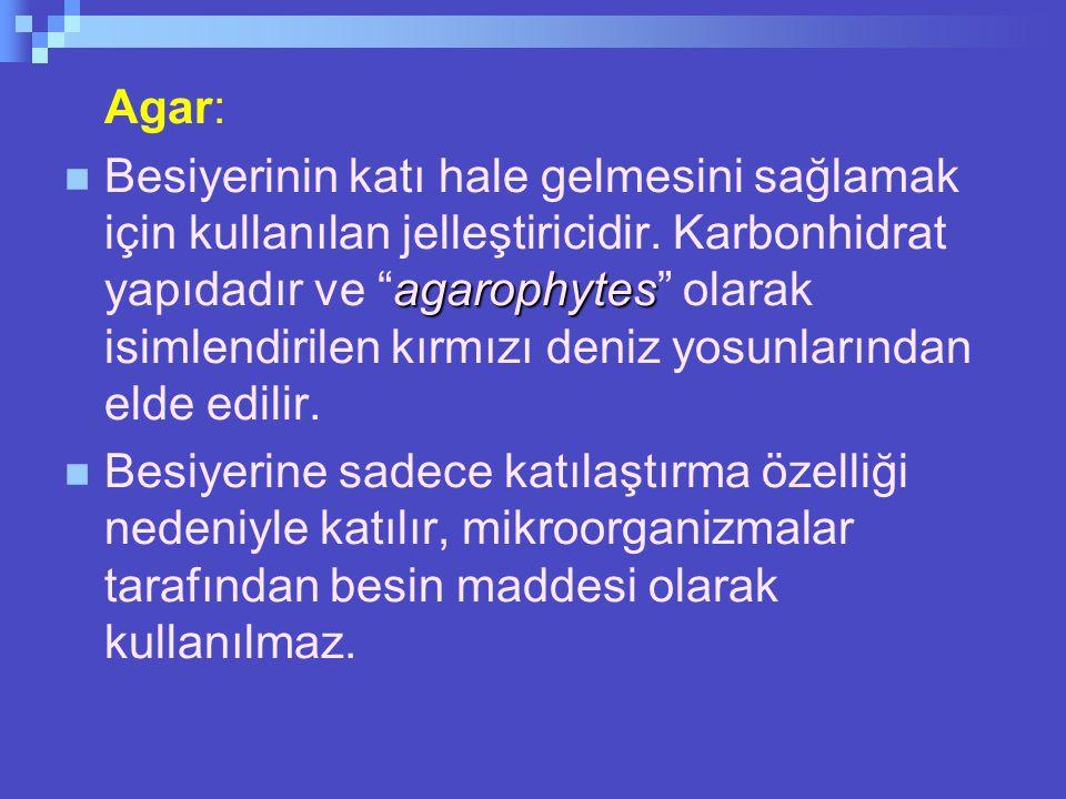 Agar: agarophytes  Besiyerinin katı hale gelmesini sağlamak için kullanılan jelleştiricidir.
