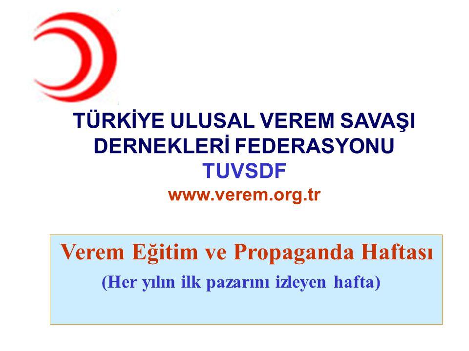 TÜRKİYE ULUSAL VEREM SAVAŞI DERNEKLERİ FEDERASYONU TUVSDF www.verem.org.tr Verem Eğitim ve Propaganda Haftası (Her yılın ilk pazarını izleyen hafta)
