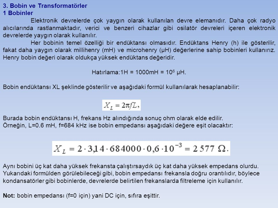 3. Bobin ve Transformatörler 1 Bobinler Elektronik devrelerde çok yaygın olarak kullanılan devre elemanıdır. Daha çok radyo alıcılarında rastlanmaktad