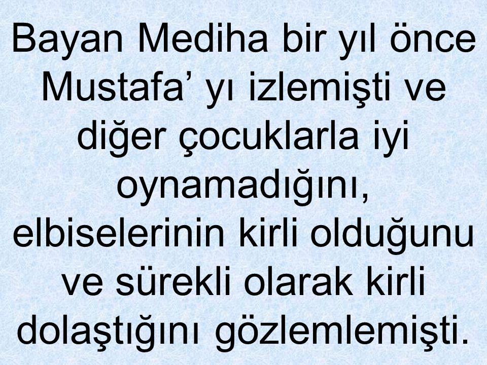 İlave olarak Mustafa tatsız olabiliyordu.