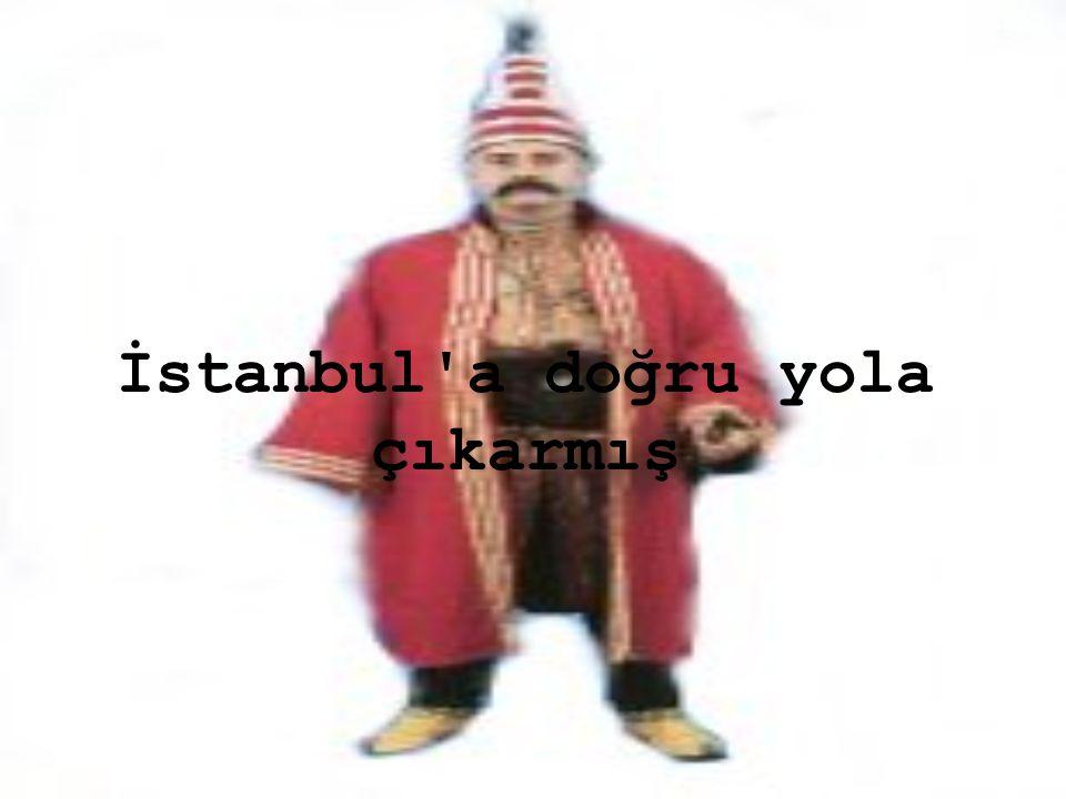 İstanbul'a doğru yola çıkarmış