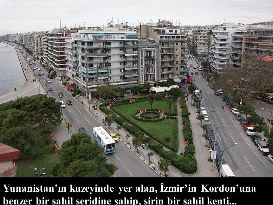 Yunanistan'ın 1 milyon nüfuslu 2. en büyük şehri, Avrupa'nın en eski şehirlerinden biri, biz Türkler için de çok şey ifade eden bir şehir Selanik... S