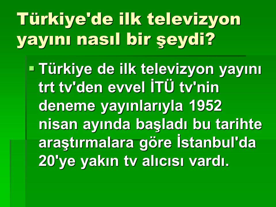 Türkiye'de ilk televizyon yayını nasıl bir şeydi?  Türkiye de ilk televizyon yayını trt tv'den evvel İTÜ tv'nin deneme yayınlarıyla 1952 nisan ayında