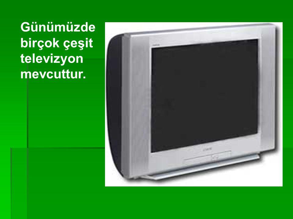 Günümüzde birçok çeşit televizyon mevcuttur.