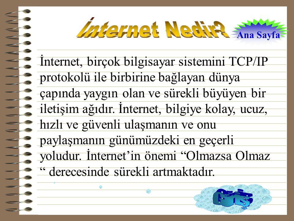 İnternet, birçok bilgisayar sistemini TCP/IP protokolü ile birbirine bağlayan dünya çapında yaygın olan ve sürekli büyüyen bir iletişim ağıdır.