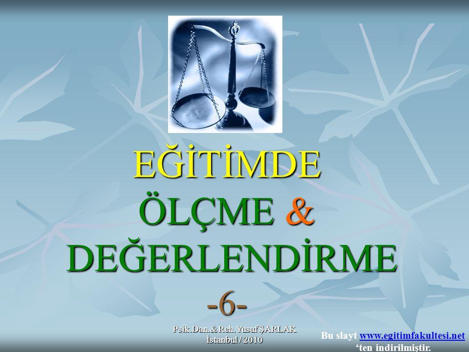 Psik.Dan.& Reh.Yusuf ŞARLAK İstanbul / 2010 A) Kullanışlığı yüksek bir testten elde edilmiş olması B) C) D) E) Ölçme sonucunun hangi özelliği, ağırlıklı ortalama hesaplanırken bu ölçme sonucuna daha büyük ağırlık verilmesi için gerekçe olamaz.