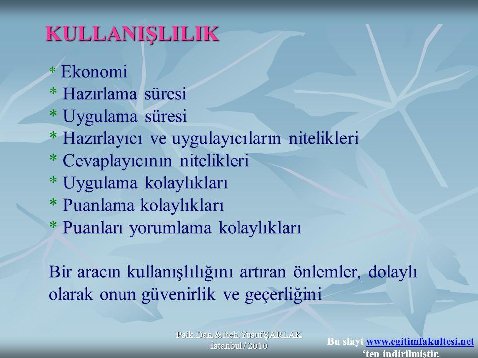 Psik.Dan.& Reh.Yusuf ŞARLAK İstanbul / 2010 * Ekonomi * Hazırlama süresi * Uygulama süresi * Hazırlayıcı ve uygulayıcıların nitelikleri * Cevaplayıcın