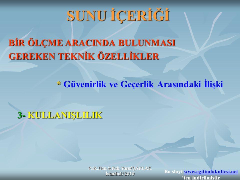 Psik.Dan.& Reh.Yusuf ŞARLAK İstanbul / 2010 SUNU İÇERİĞİ BİR ÖLÇME ARACINDA BULUNMASI GEREKEN TEKNİK ÖZELLİKLER * * Güvenirlik ve Geçerlik Arasındaki İlişki 3-KULLANIŞLILIK 3- KULLANIŞLILIK Psik.Dan.& Reh.Yusuf ŞARLAK İstanbul / 2010 Bu slayt www.egitimfakultesi.net 'ten indirilmiştir.www.egitimfakultesi.net