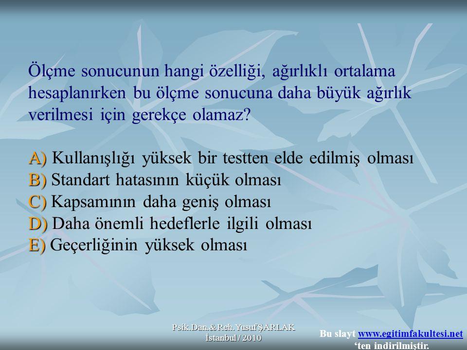 Psik.Dan.& Reh.Yusuf ŞARLAK İstanbul / 2010 A) B) C) D) E) Ölçme sonucunun hangi özelliği, ağırlıklı ortalama hesaplanırken bu ölçme sonucuna daha büy