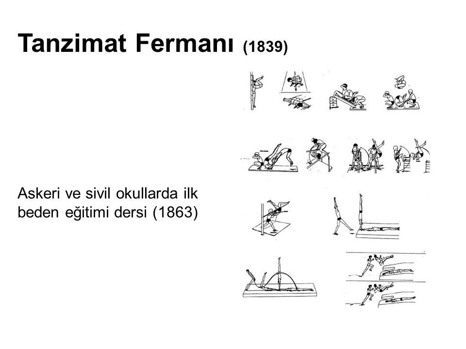 Askeri ve sivil okullarda ilk beden eğitimi dersi (1863) Tanzimat Fermanı (1839)