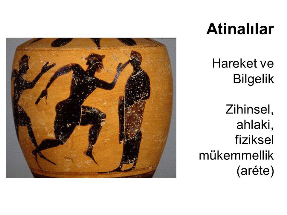 Hareket ve Bilgelik Zihinsel, ahlaki, fiziksel mükemmellik (aréte) Atinalılar