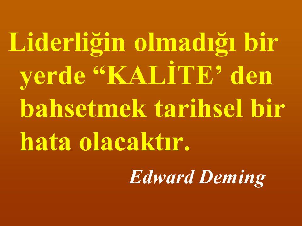 """Liderliğin olmadığı bir yerde """"KALİTE' den bahsetmek tarihsel bir hata olacaktır. Edward Deming"""