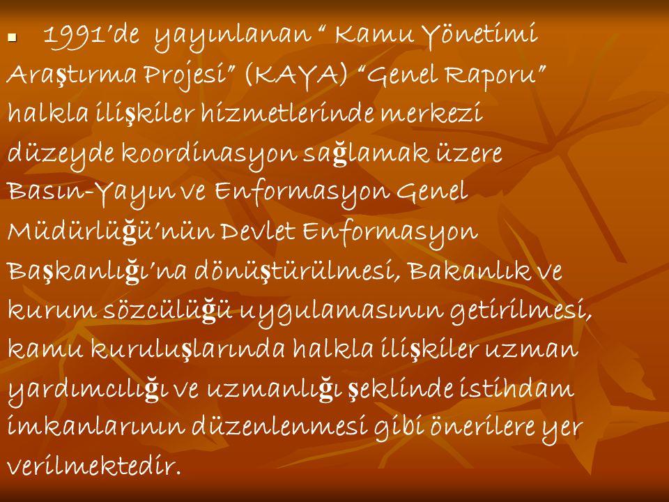 """  1991'de yayınlanan """" Kamu Yönetimi Ara ş tırma Projesi"""" (KAYA) """"Genel Raporu"""" halkla ili ş kiler hizmetlerinde merkezi düzeyde koordinasyon sa ğ l"""