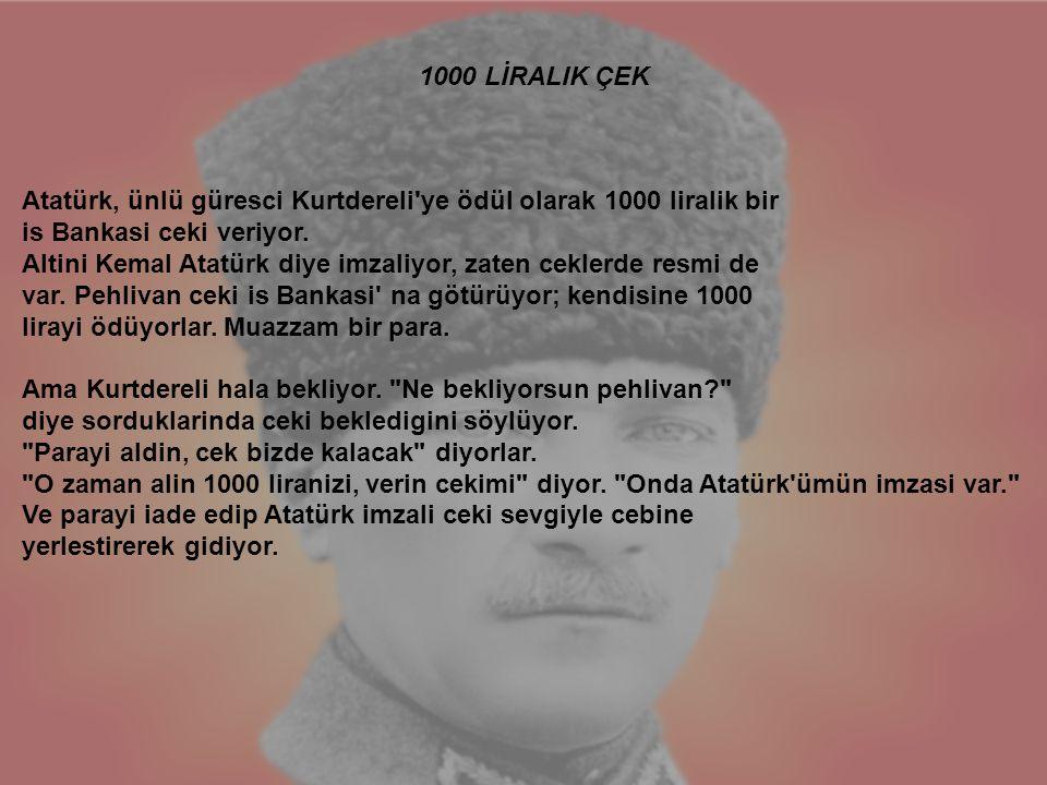 Atatürk, ünlü güresci Kurtdereli'ye ödül olarak 1000 liralik bir is Bankasi ceki veriyor. Altini Kemal Atatürk diye imzaliyor, zaten ceklerde resmi de