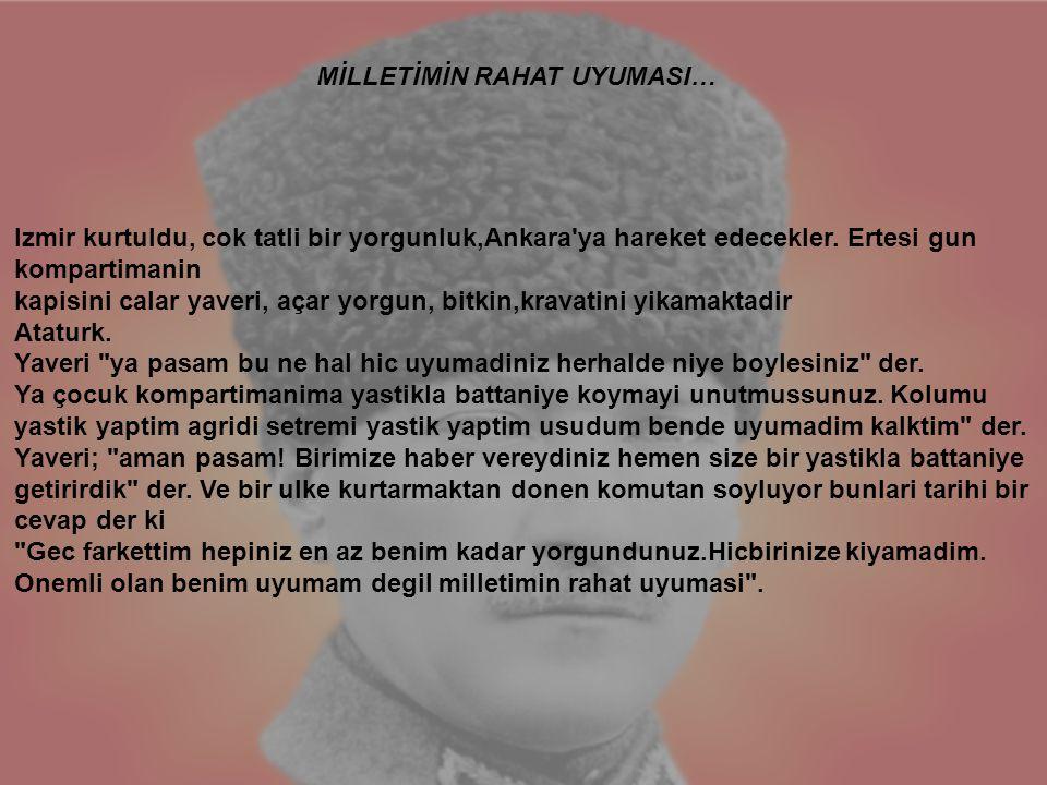 Izmir kurtuldu, cok tatli bir yorgunluk,Ankara'ya hareket edecekler. Ertesi gun kompartimanin kapisini calar yaveri, açar yorgun, bitkin,kravatini yik