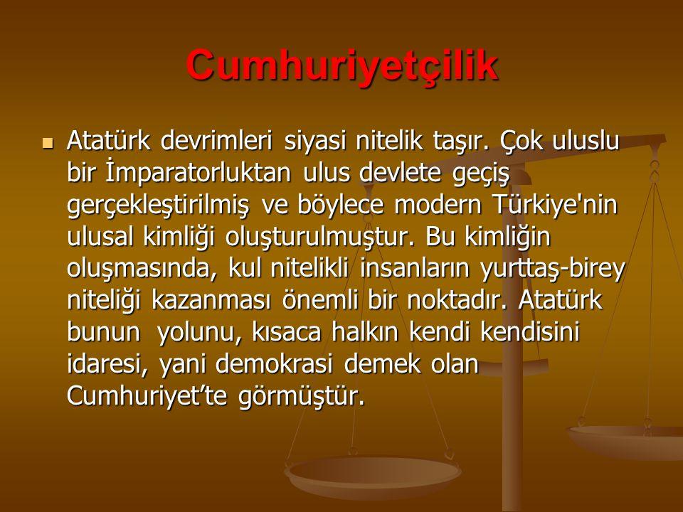 Cumhuriyetçilik  Atatürk devrimleri siyasi nitelik taşır.