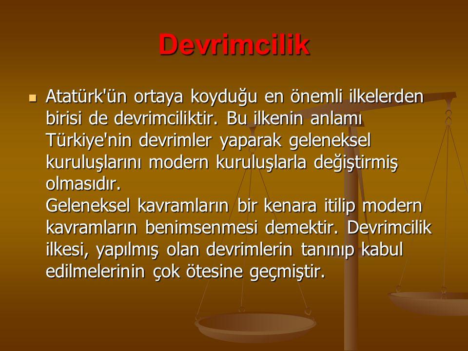 Devrimcilik  Atatürk ün ortaya koyduğu en önemli ilkelerden birisi de devrimciliktir.