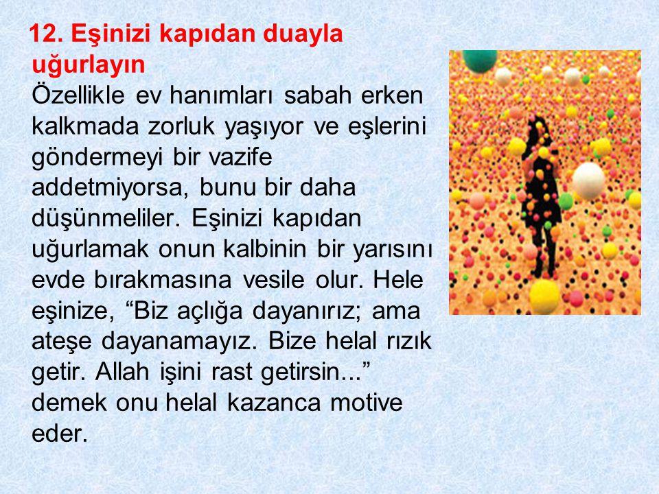 12. Eşinizi kapıdan duayla uğurlayın Özellikle ev hanımları sabah erken kalkmada zorluk yaşıyor ve eşlerini göndermeyi bir vazife addetmiyorsa, bunu b