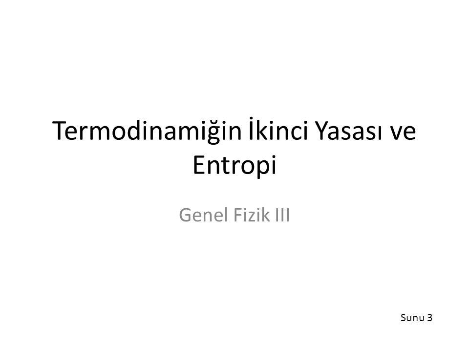 Termodinamiğin İkinci Yasası ve Entropi Genel Fizik III Sunu 3