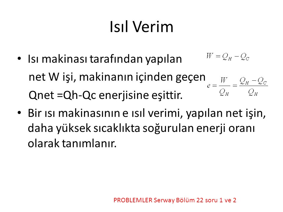 Isıl Verim • Isı makinası tarafından yapılan net W işi, makinanın içinden geçen Qnet =Qh-Qc enerjisine eşittir.