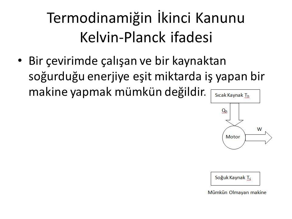 Termodinamiğin İkinci Kanunu Kelvin-Planck ifadesi • Bir çevirimde çalışan ve bir kaynaktan soğurduğu enerjiye eşit miktarda iş yapan bir makine yapma