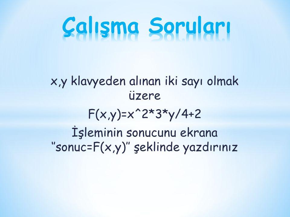 x,y klavyeden alınan iki sayı olmak üzere F(x,y)=x^2*3*y/4+2 İşleminin sonucunu ekrana ''sonuc=F(x,y)'' şeklinde yazdırınız