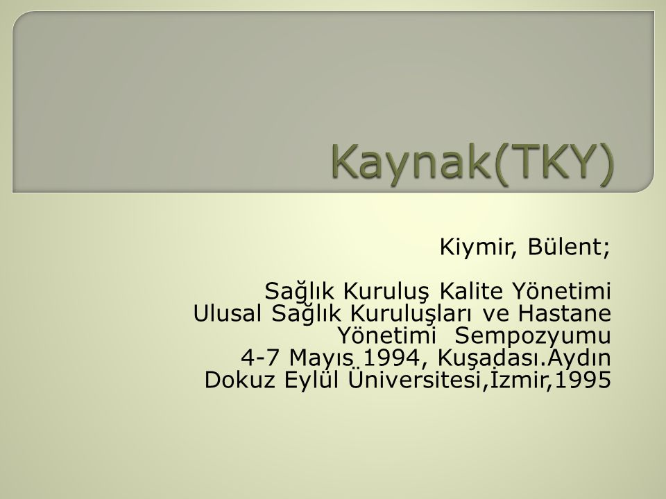 Kiymir, Bülent; Sağlık Kuruluş Kalite Yönetimi Ulusal Sağlık Kuruluşları ve Hastane Yönetimi Sempozyumu 4-7 Mayıs 1994, Kuşadası.Aydın Dokuz Eylül Üni
